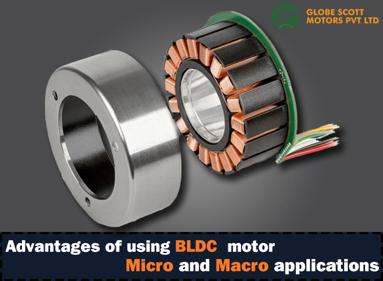ADVANTAGES OF USING BLDC MOTOR FOR MICRO AND MACRO APPLICATIONS